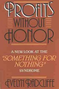 Profits Without Honor - A New Look at the Something For Nothing Syndrome - by Evelyn Radcliffe