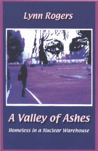 A Valley of Ashes - Homeless in a Nuclear Warehouse by Lynn Rogers